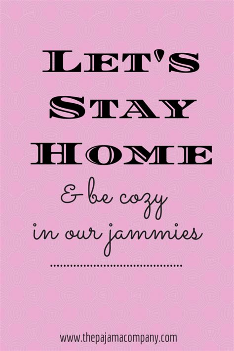 Let's stay home…& be cozy in our jammies