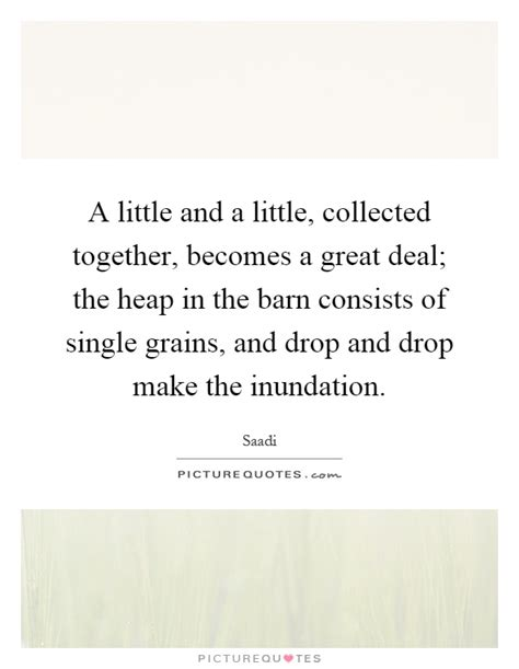 A little and a little, collected together, becomes a great